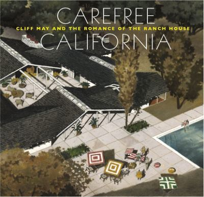 Carefree California: Cliff May and the Romance of the Ranch House 9780847837823