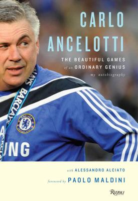 Carlo Ancelotti: The Beautiful Games of an Ordinary Genius 9780847835386