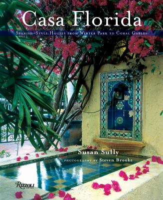 Casa Florida: Spanish-Style Houses from Winter Park to Coral Gables 9780847827039