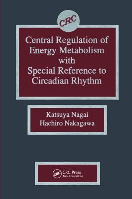 Central Regulation of Energy Metabolism with Special Reference to Circadian Rhythm 9780849366574