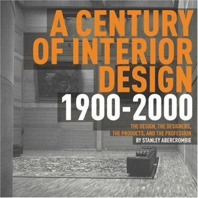 Century of Interior Design: The Design, the Designers, the Products, and the