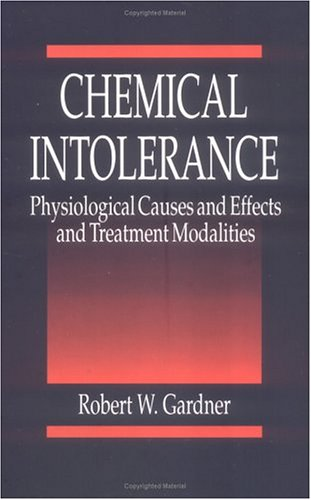 Chemical Intolerance: Physiological Causes and Effects and Treatment Modalities 9780849389269