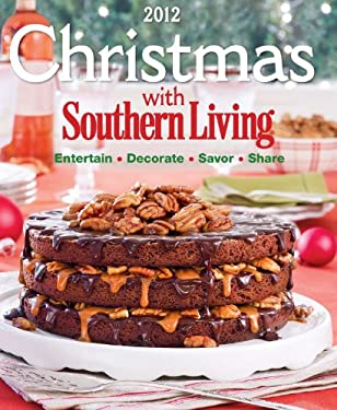 Christmas with Southern Living 2012: Savor * Entertain * Decorate * Share 9780848736545