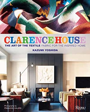 Clarence House: The Art of the Textile: Fabric of the Inspired Home 9780847835669