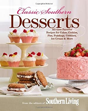 Classic Southern Desserts: All-Time Favorite Recipes for Cakes, Cookies, Pies, Puddings, Cobblers, Ice Cream & More 9780848733308