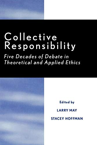 Collective Responsibility: Five Decades of Debate in Theoretical and Applied Ethics 9780847676927