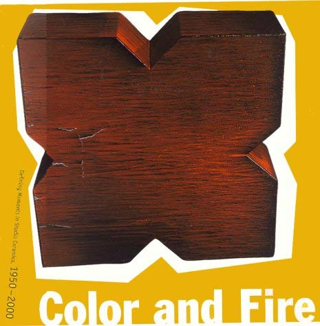 Color and Fire: Defining Moments in Studio Ceramics, 1950-2000 9780847822546