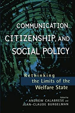 Communication, Citizenship, and Social Policy: Rethinking the Limits of the Welfare State 9780847691081