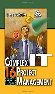 Complex It Project Management: 16 Steps to Success 9780849319327