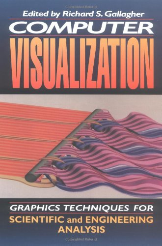 Computer Visualization: Graphics Techniques for Engineering and Scientific Analysis 9780849390500