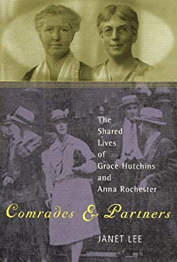 Comrades and Partners: The Shared Lives of Grace Hutchins and Anna Rochester 9780847696208
