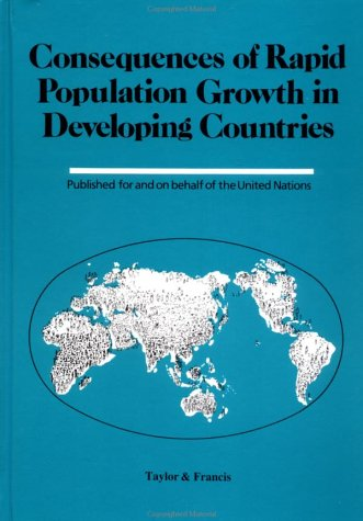 Consequences of Rapid Population Growth in Developing Countries: Proceedings of the United Nations/Institut National D'Etudes Demographiques Expert Gr 9780844815664