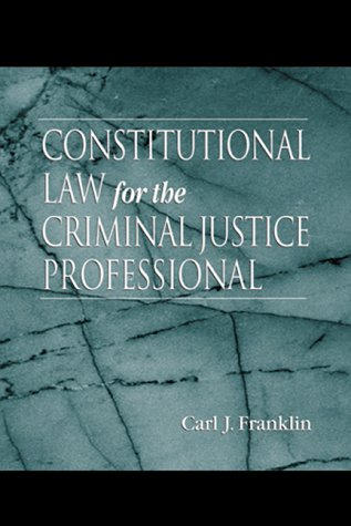 Constitutional Law for the Criminal Justice Professional 9780849311550