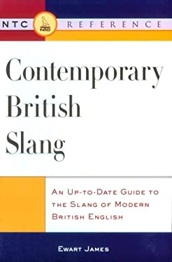 Contemporary British Slang: An Up-To-Date Guide to the Slang of Modern British English 9780844204680