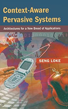 Context-Aware Pervasive Systems: Architectures for a New Breed of Applications 9780849372551