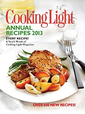 Cooking Light Annual Recipes 2013: Every Recipe...a Year's Worth of Cooking Light Magazine 9780848736583