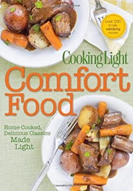 Cooking Light Comfort Food: Home-Cooked, Delicious Classics Made Light - Cooking Light Magazine / Cooking Light Magazine, Editors Of