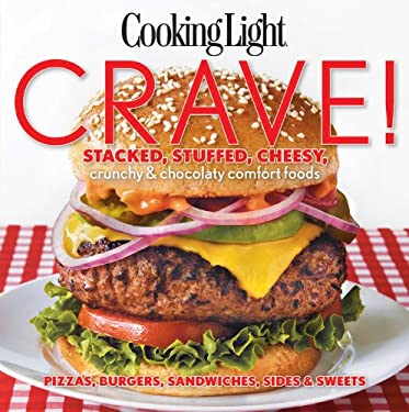 Cooking Light Crave!: Stacked, Stuffed, Cheesy, Crunchy & Chocolaty Comfort Foods 9780848737382