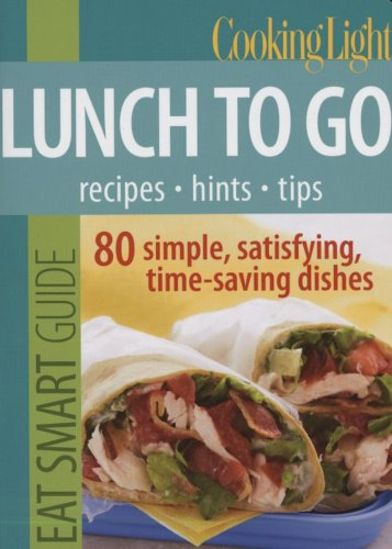Eat Smart Guide: Lunch to Go: 80 Simple, Satisfying, Time-Saving Recipes 9780848733063