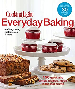 Cooking Light Everyday Baking: 150 Quick & Simple Recipes...Good to the Last Crumb 9780848734411