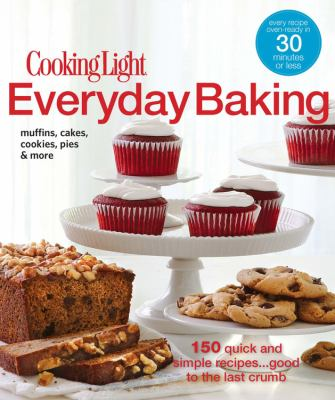 Cooking Light Everyday Baking: 150 Quick and Simple Recipes...Good to the Last Crumb 9780848735180