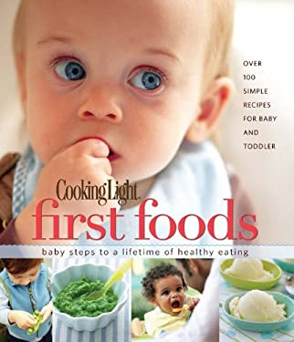 Cooking Light First Foods: Baby Steps to a Lifetime of Healthy Eating 9780848733216