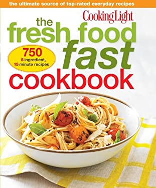 Cooking Light Fresh Food Fast Cookbook: 1,001 Essential Recipes for Everyday Cooking 9780848739584