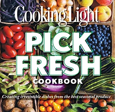 Cooking Light Pick Fresh Cookbook: Create Big Flavor from 50 Fruits, Vegetables, and Herbs 9780848739157