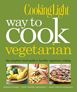 Way to Cook Vegetarian: The Complete Visual Guide to Healthy Vegetarian & Vegan Cooking 9780848733667