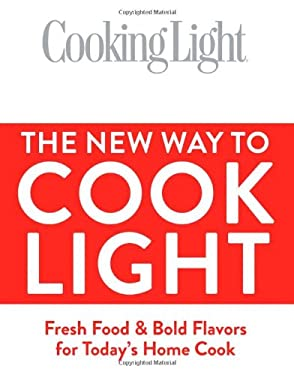 Cooking Light the New Way to Cook Light: Fresh Food & Bold Flavors for Today's Home Cook 9780848734688