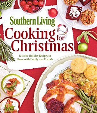 Southern Living Cooking for Christmas: Favorite Holiday Recipes to Share with Family and Friends 9780848735821
