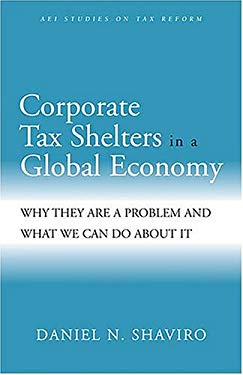 Corporate Tax Shelters in a Global Economy: Why They Are a Problem and What We Can Do about It 9780844771823