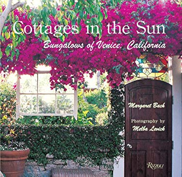 Cottages in the Sun: Bungalows of Venice, California 9780847831586