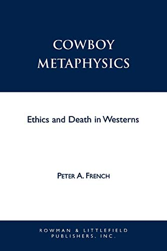 Cowboy Metaphysics: Ethics and Death in Westerns 9780847686711