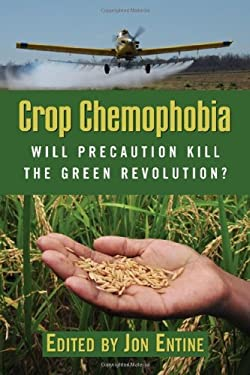 Crop Chemophobia: Will Precaution Kill the Green Revolution? 9780844743615