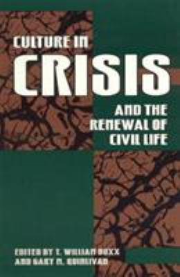 Culture in Crisis and the Renewal of Civil Life 9780847682874