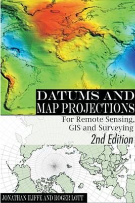 Datums and Map Projections: For Remote Sensing, GIS and Surveying 9780849308840