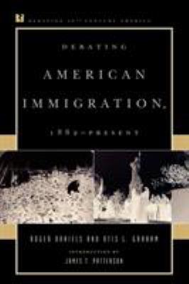 Debating American Immigration, 1882-Present 9780847694105