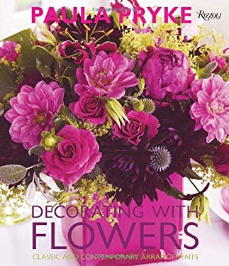 Decorating with Flowers: Classic and Contemporary Arrangements 9780847834297