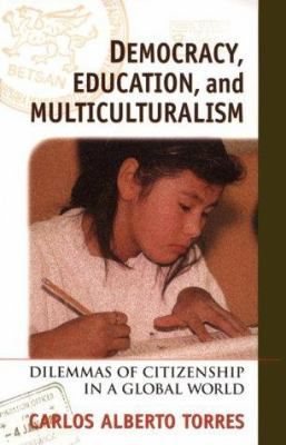 Democracy, Education, and Multiculturalism: Dilemmas of Citizenship in a Global World 9780847685349