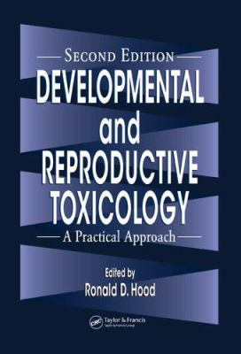 Developmental and Reproductive Toxicology: A Practical Approach 9780849312540