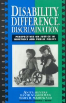 Disability, Difference, Discrimination: Perspectives on Justice in Bioethics and Public Policy 9780847692231