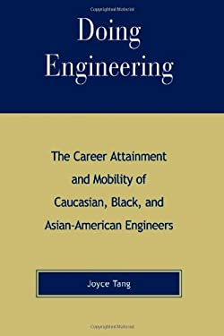 Doing Engineering: The Career Attainment and Mobility of Caucasian, Black, and Asian-American Engineers 9780847694655