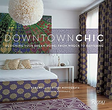 Downtown Chic: Designing Your Dream Home: From Wreck to Ravishing 9780847831739