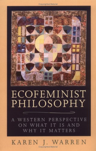 Ecofeminist Philosophy: A Western Perspective on What It Is and Why It Matters 9780847692996