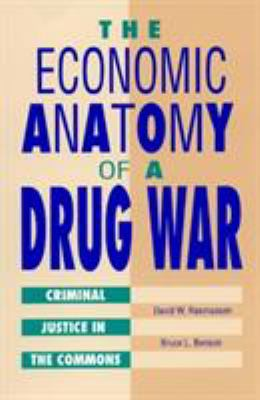 The Economic Anatomy of a Drug War: Criminal Justice in the Commons 9780847679102