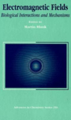 Electromagnetic Fields: Biological Interactions and Mechanisms 9780841231351