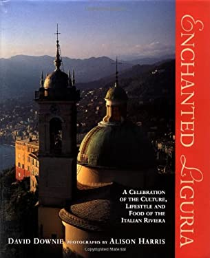 Enchanted Liguria: A Celebration of the Culture, Lifestyle and Food of the Italian Riviera 9780847820078