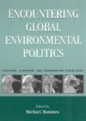 Encountering Global Environmental Politics: Teaching, Learning, and Empowering Knowledge