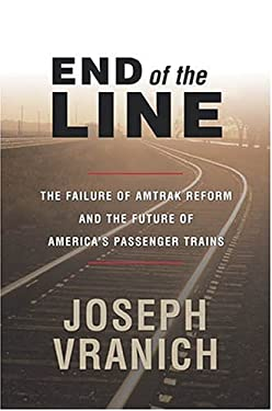 End of the Line: The Failure of Amtrak Reform and the Future of America's Passenger Trains 9780844742038